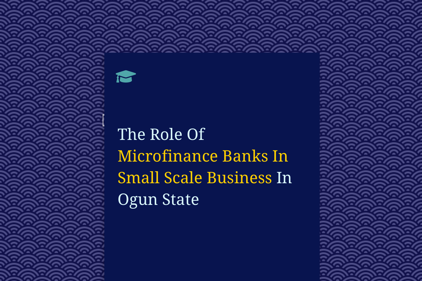 The Role Of Microfinance Banks In Small Scale Business In Ogun State