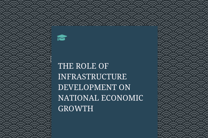 THE ROLE OF INFRASTRUCTURE DEVELOPMENT ON NATIONAL ECONOMIC GROWTH