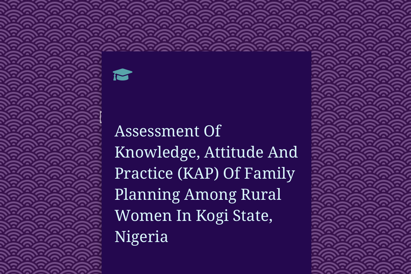 Assessment Of Knowledge, Attitude And Practice (KAP) Of Family Planning Among Rural Women In Kogi State, Nigeria