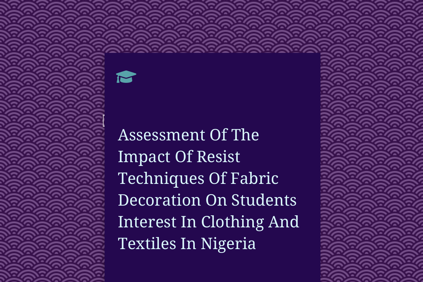 Assessment Of The Impact Of Resist Techniques Of Fabric Decoration On Students Interest In Clothing And Textiles In Nigeria