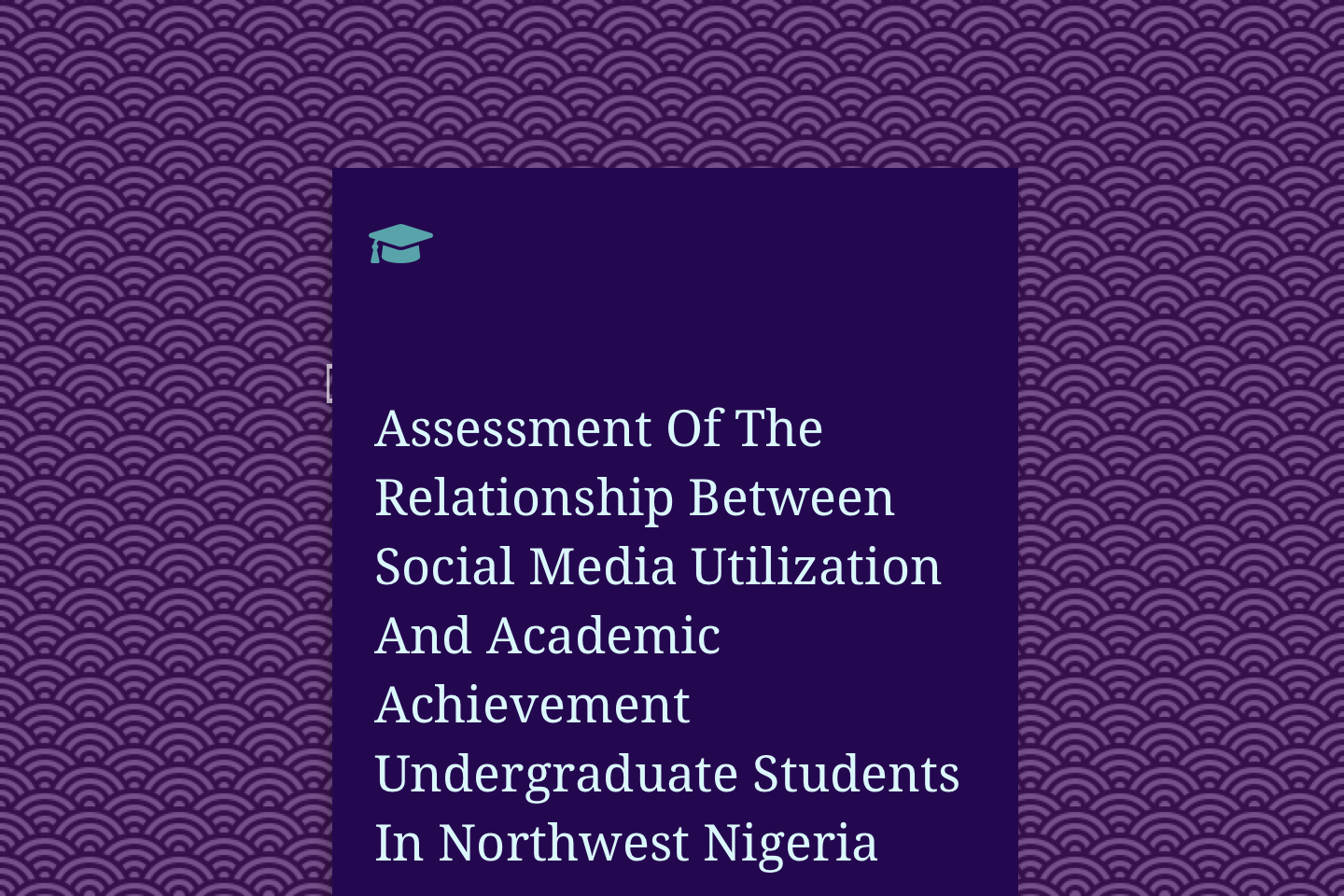 Assessment Of The Relationship Between Social Media Utilization And Academic Achievement Undergraduate Students In Northwest Nigeria