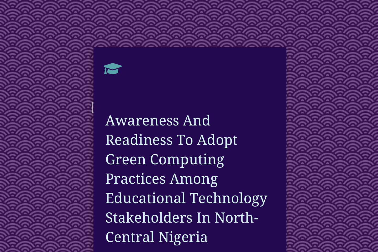 Awareness And Readiness To Adopt Green Computing Practices Among Educational Technology Stakeholders In North-Central Nigeria