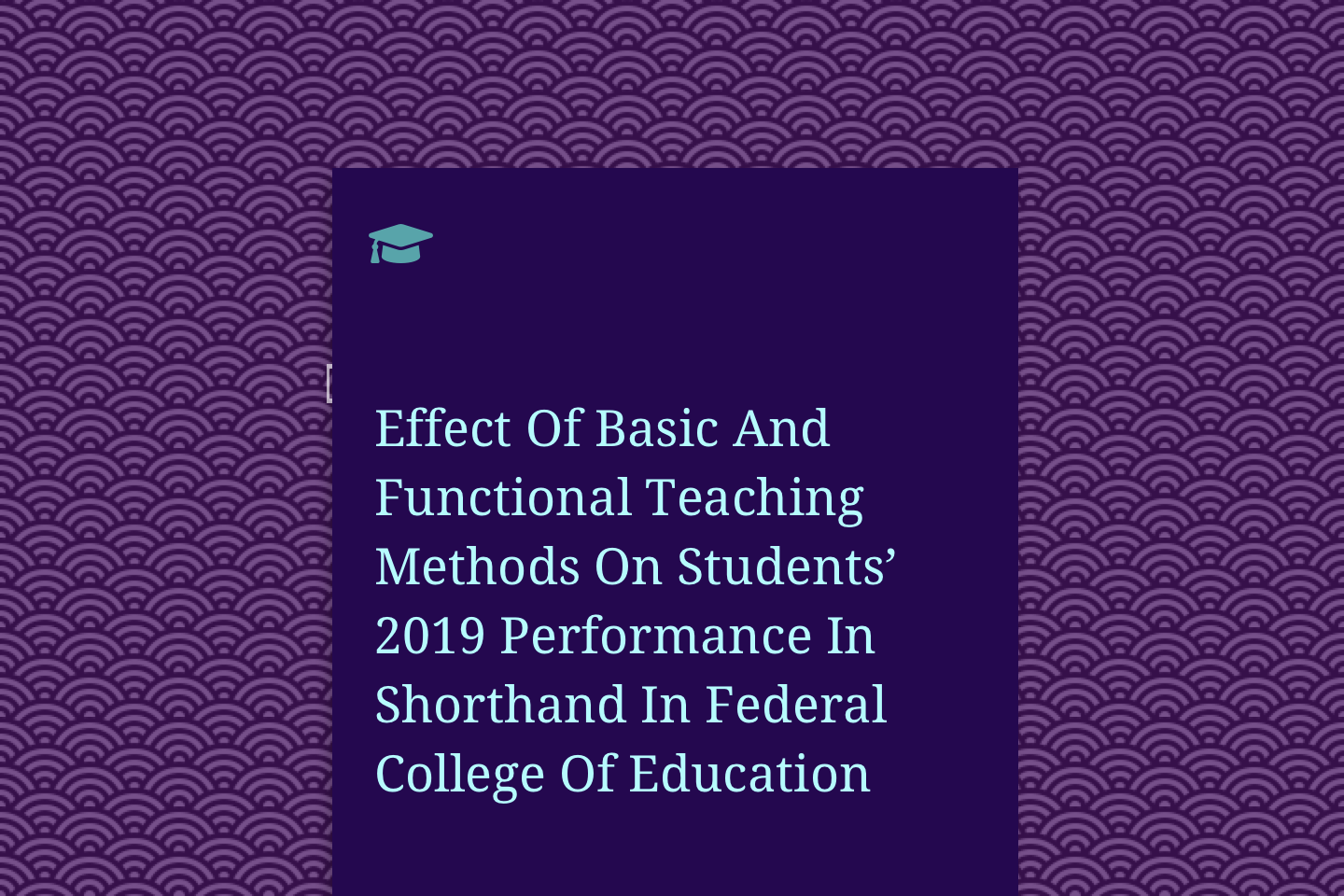 Effect Of Basic And Functional Teaching Methods On Students' 2019 Performance In Shorthand In Federal College Of Education